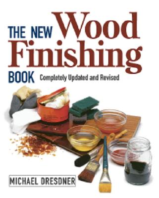 The New Wood Finishing Book By Dresdner, Michael